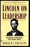 img - for By Donald T. Phillips - Lincoln on Leadership: Executive Strategies for Tough Times (1.2.1993) book / textbook / text book
