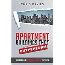 Apartment Buildings That Outperform: How to Build a Multi-Family Portfolio That Lasts