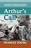 Arthur's Call: A Journey of Faith in the Face of Severe Learning Disability