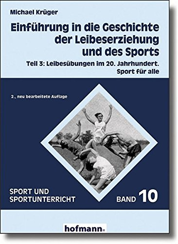 Einführung in die Geschichte der Leibeserziehung und des Sports / Einführung in die Geschichte der Leibeserziehung und des Sports: Leibesübungen im ... Sport für alle (Sport und Sportunterricht)