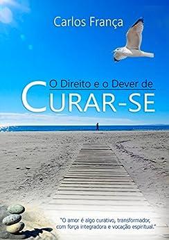 O DIREITO E O DEVER DE CURAR-SE por [França, Carlos]