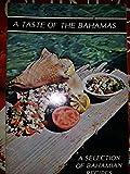 A Taste of the Bahamas : A Selection of Bahamian Recipes