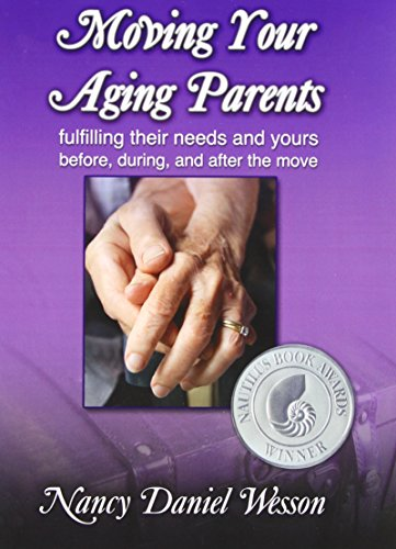 Moving Your Aging Parents: Fulfilling Their Needs and Yours Before, During, and After the Move