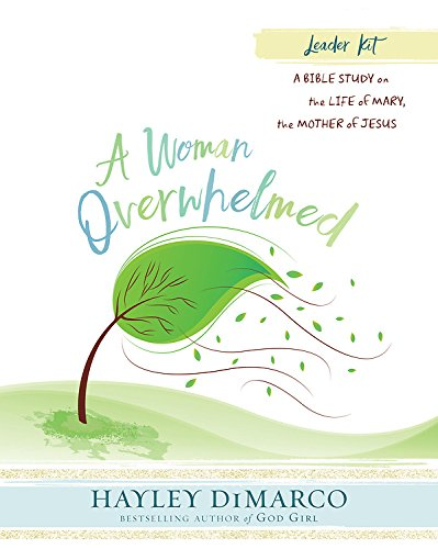 Read Online A Woman Overwhelmed - Women's Bible Study Leader Kit: A Bible Study on the Life of Mary, the Mother of Jesus pdf