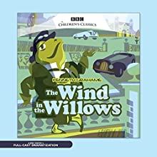 The Wind in the Willows Radio/TV Program by Kenneth Grahame, Alan Bennett - adaptation Narrated by Alan Bennett, Richard Briers, Adrian Scarborough, Terence Rigby