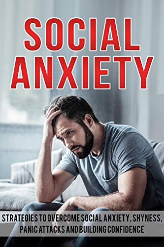 #freebooks – Social Anxiety: Strategies To Overcome Social Anxiety, Shyness, Panic Attacks and Building Confidence