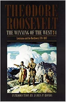 Book The Winning of the West, Volume 4: Louisiana and the Northwest, 1791-1807 Presidential edition by Roosevelt, Theodore (1995)