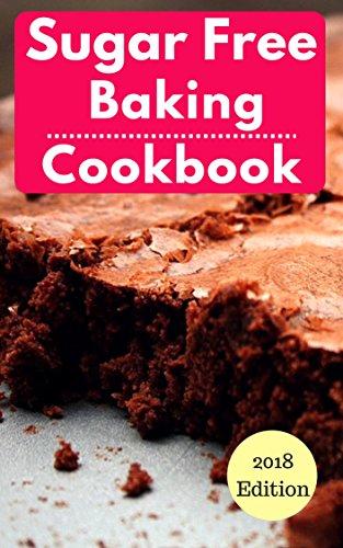 - Sugar Free Baking Cookbook: Healthy Sugar Free Baking And Dessert Recipes For Losing Weight (Sugar Free Diet Book 1)