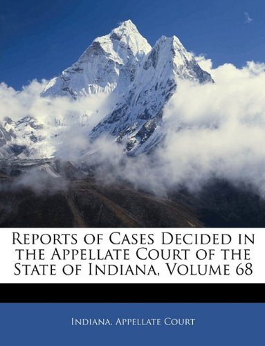 Download Reports of Cases Decided in the Appellate Court of the State of Indiana, Volume 68 pdf