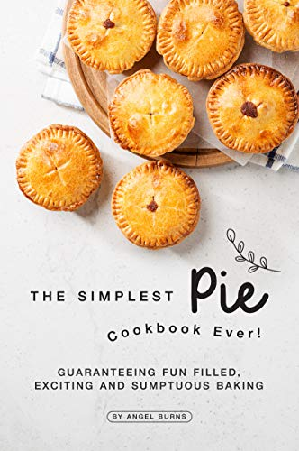 The Simplest Pie Cookbook Ever! by Angel Burns ebook deal