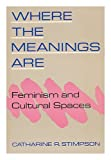 Where the Meanings Are, Catherine R. Stimpson, 0415901480