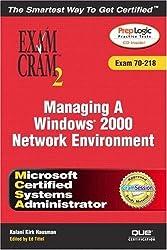 MCSA Exam Cram 2: Managing a Windows Network Environment - Exam 70-218 (Exam Cram2)