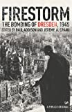 Firestorm: The Bombing of Dresden, 1945 by Paul Addison front cover
