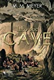 Into the Cave, M. M. Meyer, 1493188909