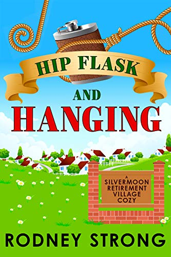 Hip Flask and Hanging (Silvermoon Retirement Village Cozy Book 2) by [Strong, Rodney]