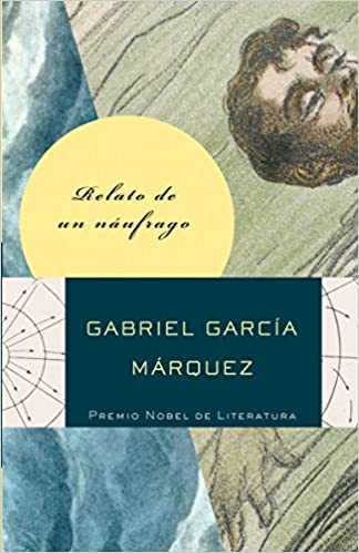 Relato De Un Náufrago The Story Of A Shipwrecked Sailor Spanish Edition 9780307475381 García Márquez Gabriel Books