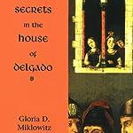 Secrets in the House of Delgado | Gloria D. Miklowitz