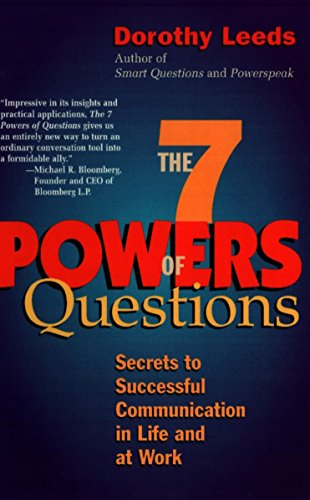 The 7 Powers of Questions: Secrets to Successful Communication in Life and at Work by Unknown