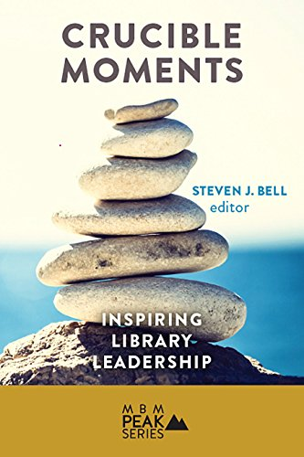 Crucible Moments: Inspiring Library Leadership by Mission Bell Media