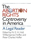 The Abortion Rights Controversy in America, William James Hoffer, 0807828734
