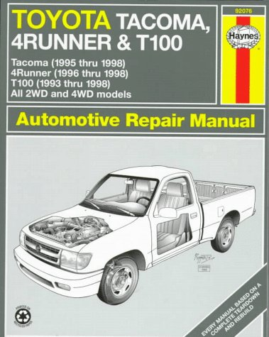Toyota Tacoma, 4Runner & T100 Automotive Repair Manual: Models Covered 2Wd and 4Wd Toyota Tacoma (1995 Thru 1998), 4Runner (1996 Thru 1998) and T100 ... (Haynes Automotive Repair Manual Series)