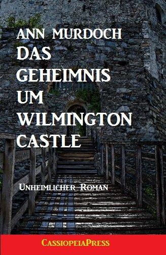Das Geheimnis um Wilmington Castle (Unheimlicher Roman/Romantic Thriller) (German Edition)