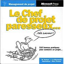 Le chef de projet paresseux. mais gagnant - 210 bonnes pratiques pour conduire un projet.