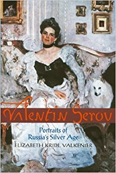 Valentin Serov: Portraits of Russia's Silver Age (Studies in Russian Literature and Theory)
