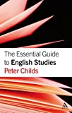 The Essential Guide to English Studies, Childs, Peter, 0826488188
