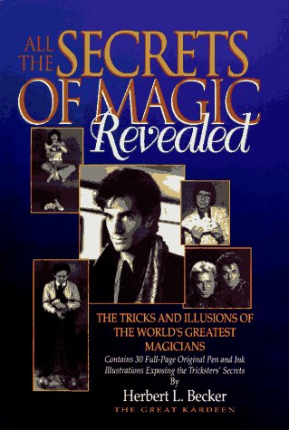 All the Secrets of Magic Revealed: The Tricks and Illusions of the World's Greatest Magicians