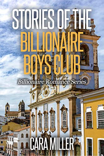 Stories of the Billionaire Boys Club (Billionaire Romance Book -