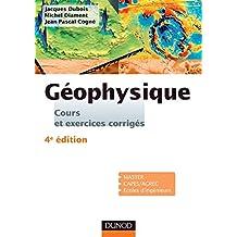 Géophysique - 4e éd. : Cours, étude de cas et exercices corrigés (Sciences de la Terre) (French Edition)