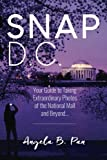 img - for Snap DC: Your Guide to Taking Extraordinary Photos of the National Mall and Beyond... book / textbook / text book
