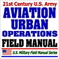 21st Century U.S. Army Aviation Urban Operations Field Manual (FM3-06.1) - Multiservice Procedures, Urban Characteristics, Flight Operations, Weapons ... Air Mission Planning, Munitions. Helicopters by Progressive Management