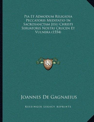 (Pia Et Admodum Religiosa Peccatoris Meditatio In Sacrosanctam Jesu Christi Seruatoris Nostri Crucen Et Vulnera (1554) (Latin Edition))