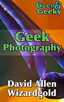 Geek Photography: Good and Geeky by [Wizardgold, David Allen]