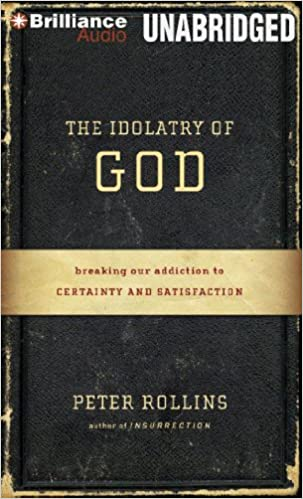 Download online The Idolatry of God: Breaking Our Addiction to Certainty and Satisfaction PDF, azw (Kindle), ePub, doc, mobi