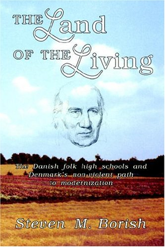The Land of the Living: The Danish Folk High Schools and Denmark's Non-Violent Path to Modernization