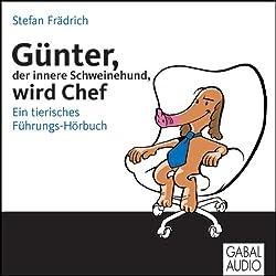 Günter, der innere Schweinehund, wird Chef. Ein tierisches Führungs-Hörbuch