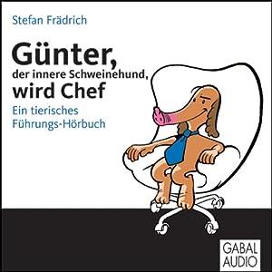 Günter, der innere Schweinehund, wird Chef. Ein tierisches Führungs-Hörbuch Hörbuch