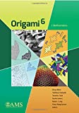 Origami 6: Mathematics; Proceedings of the Sixth International Meeting on Origami Science, Mathematicsw, and Education