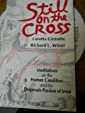Still on the Cross, Loretta Girzaitis and Richard L. Wood, 089622449X