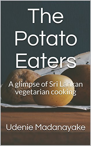 The Potato Eaters: A glimpse of Sri Lankan vegetarian cooking by Udenie Madanayake