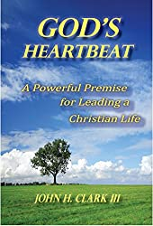 God's Heartbeat - A Powerful Premise for Leading a Christian Life