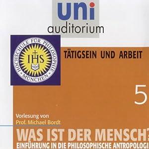 Was ist der Mensch? Tätigsein und Arbeit (Uni-Auditorium) Hörbuch