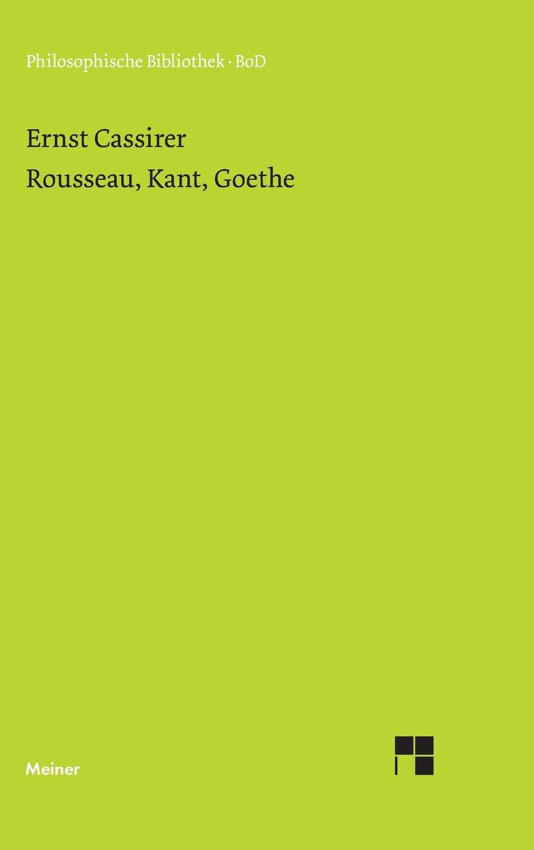 Rousseau, Kant, Goethe (Philosophische Bibliothek)