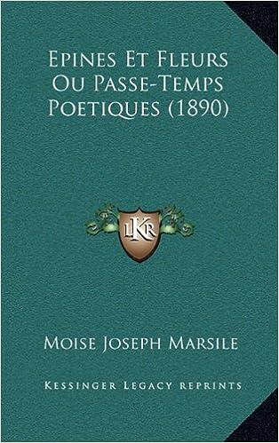 Epines Et Fleurs Ou Passe-Temps Poetiques (1890)