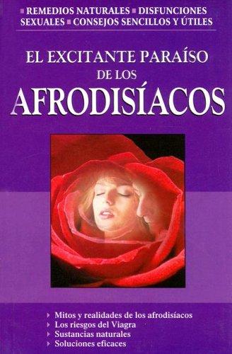 El Excitante Paraiso de Los Afrodisiacos por Marco Antonio Gomez