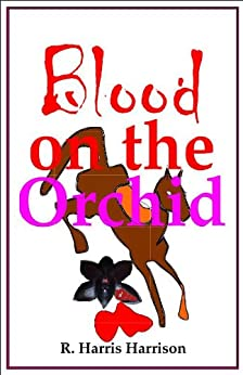 Blood on the Orchid (A Wolfgang Fenstemier Mystery Book 1) by [Harrison, R. Harris]