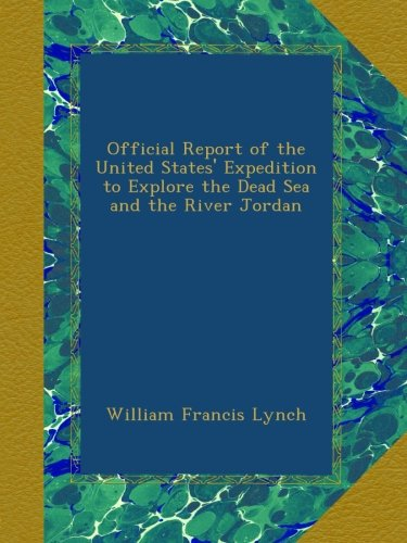 Official Report of the United States' Expedition to Explore the Dead Sea and the River Jordan